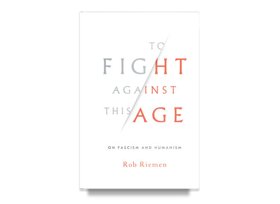 To Fight Against This Age: On Fascism and Humanism/Riemen