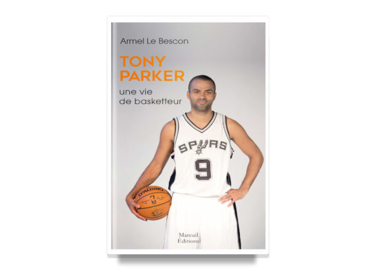 TONY PARKER: The Life of a Basketball Player / Armel Le Bescon