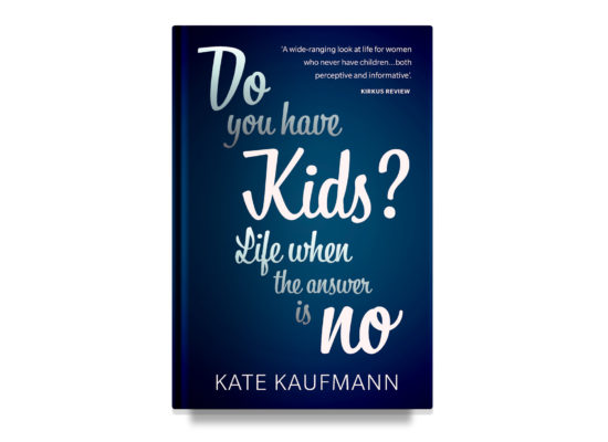 DO YOU HAVE KIDS? Life When the Answer is No / Kaufmann