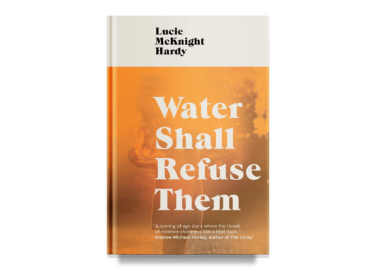 Water Shall Refuse Them / Lucie McKnight Hardy
