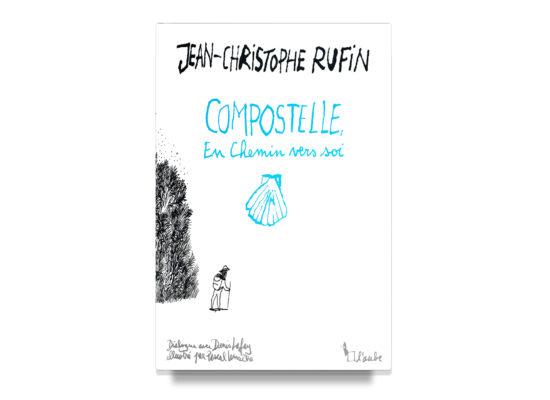 Compostelle: En chemin vers soi / Compostelle: A Path to Self – Rufin