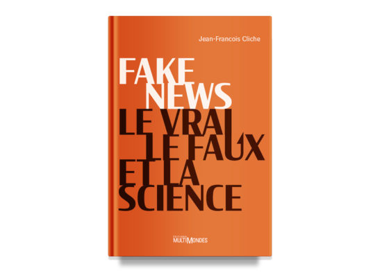 Fake News: Le vrai, le faux, et la science